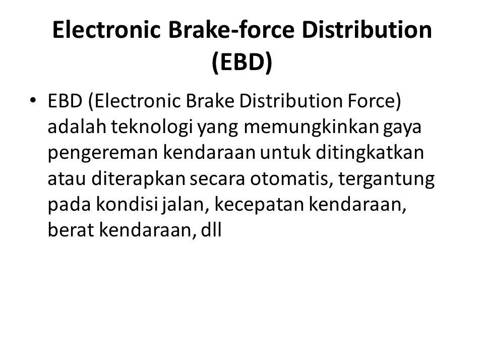 Electronic Brake-force Distribution (EBD) EBD (Electronic Brake Distribution Force) adalah teknologi yang memungkinkan gaya pengereman kendaraan untuk ditingkatkan atau diterapkan secara otomatis, tergantung pada kondisi jalan, kecepatan kendaraan, berat kendaraan, dll
