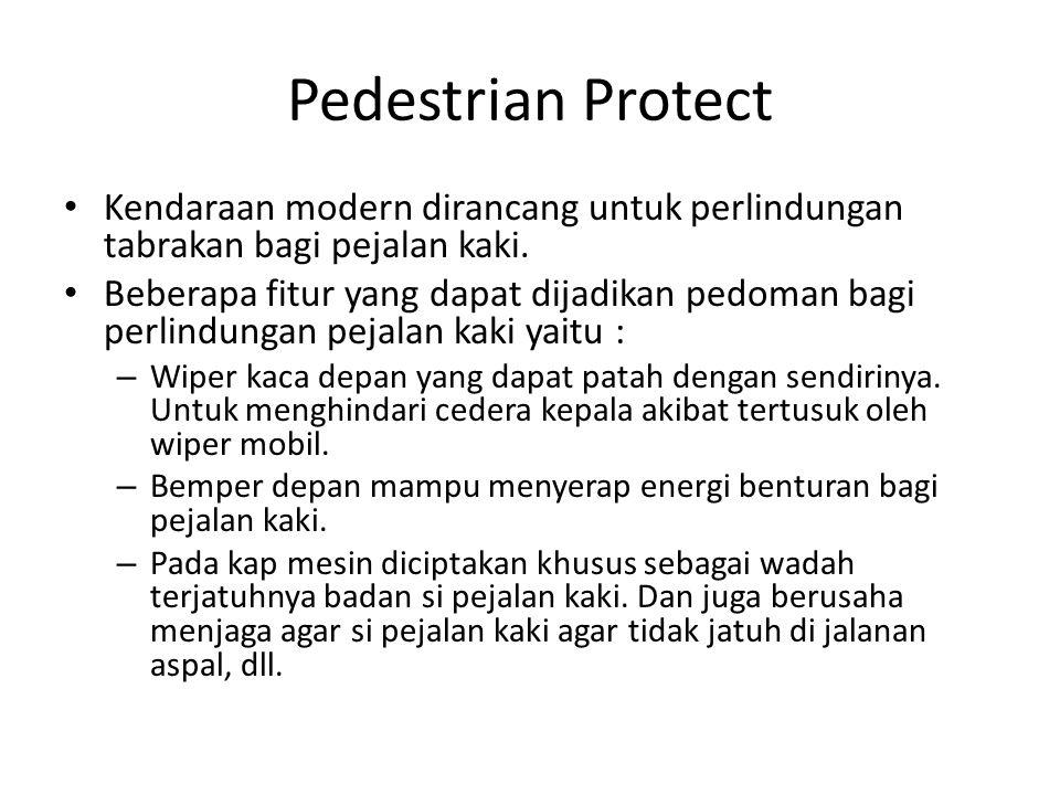 Pedestrian Protect Kendaraan modern dirancang untuk perlindungan tabrakan bagi pejalan kaki. Beberapa fitur yang dapat dijadikan pedoman bagi perlindu