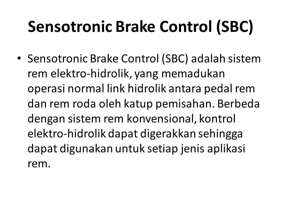 Sensotronic Brake Control (SBC) Sensotronic Brake Control (SBC) adalah sistem rem elektro-hidrolik, yang memadukan operasi normal link hidrolik antara