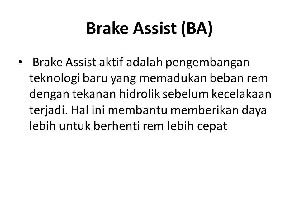 Brake Assist (BA) Brake Assist aktif adalah pengembangan teknologi baru yang memadukan beban rem dengan tekanan hidrolik sebelum kecelakaan terjadi. H