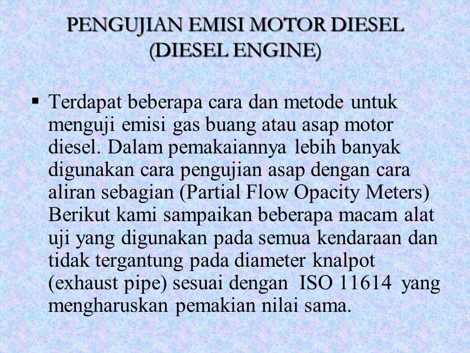  Terdapat beberapa cara dan metode untuk menguji emisi gas buang atau asap motor diesel. Dalam pemakaiannya lebih banyak digunakan cara pengujian asa