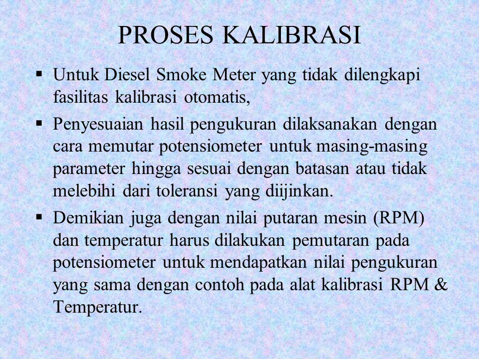 PROSES KALIBRASI  Untuk Diesel Smoke Meter yang tidak dilengkapi fasilitas kalibrasi otomatis,  Penyesuaian hasil pengukuran dilaksanakan dengan car