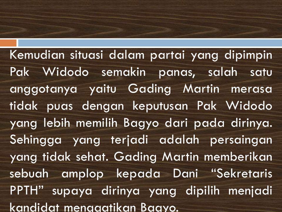 Kemudian situasi dalam partai yang dipimpin Pak Widodo semakin panas, salah satu anggotanya yaitu Gading Martin merasa tidak puas dengan keputusan Pak