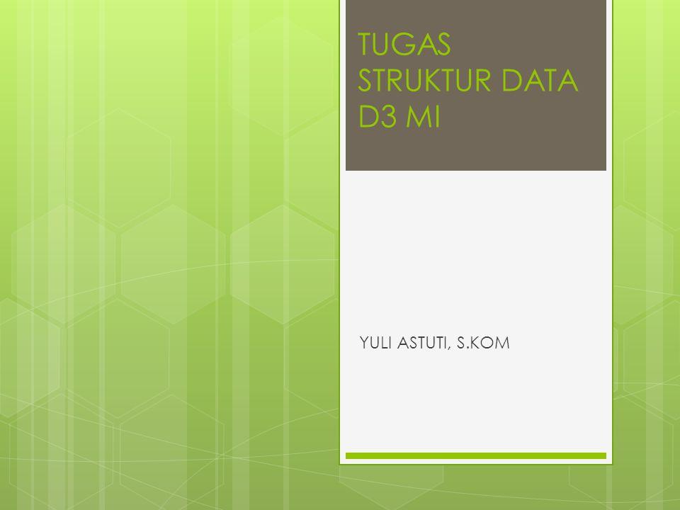 TUGAS STRUKTUR DATA D3 MI YULI ASTUTI, S.KOM