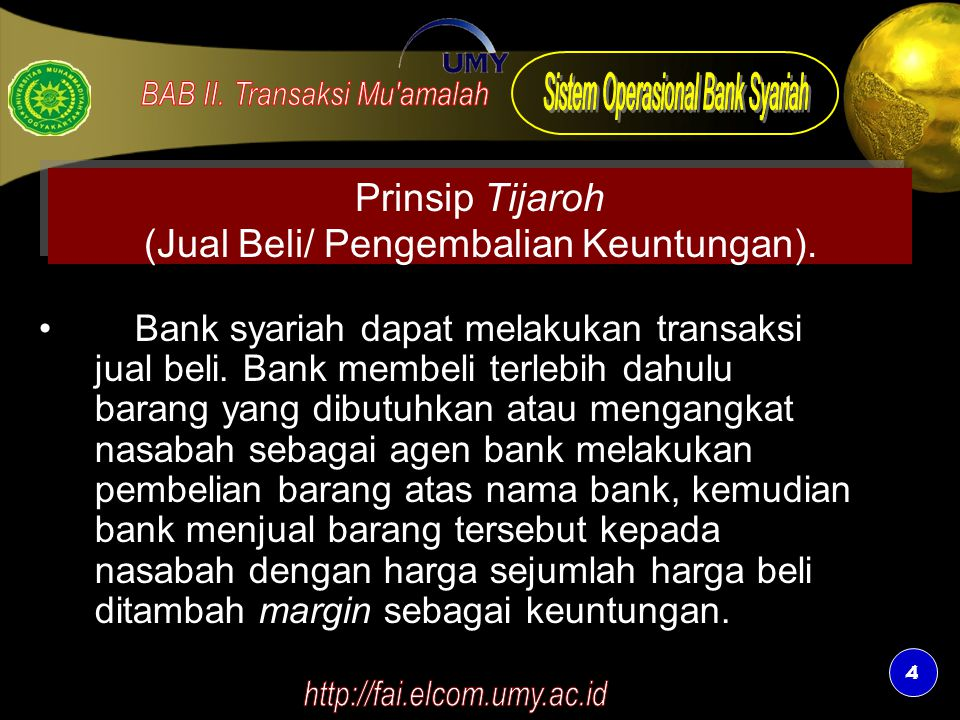 4 4 Prinsip Tijaroh (Jual Beli/ Pengembalian Keuntungan). Bank syariah dapat melakukan transaksi jual beli. Bank membeli terlebih dahulu barang yang d