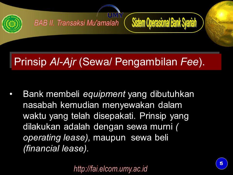 5 5 Prinsip Al-Ajr (Sewa/ Pengambilan Fee). Bank membeli equipment yang dibutuhkan nasabah kemudian menyewakan dalam waktu yang telah disepakati. Prin