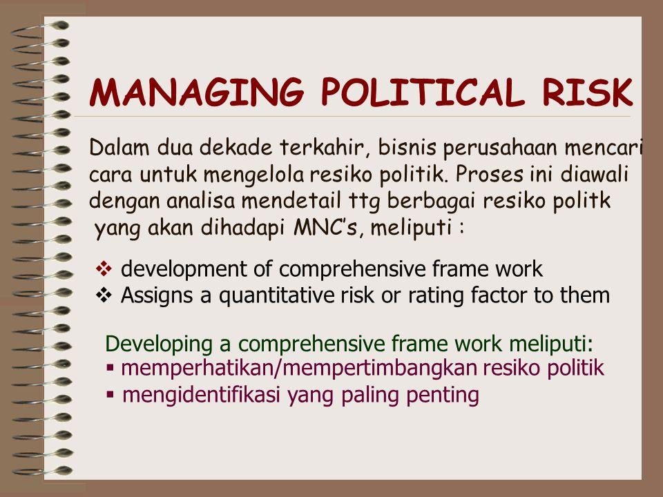 Analisis Resiko Politik  Macro Political Risk Analysis mengulas keputusan-keputusan politik besar yang mempepngaruhi seluruh perusahaan di suatu nega
