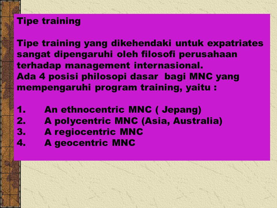 Tipe training Tipe training yang dikehendaki untuk expatriates sangat dipengaruhi oleh filosofi perusahaan terhadap management internasional.