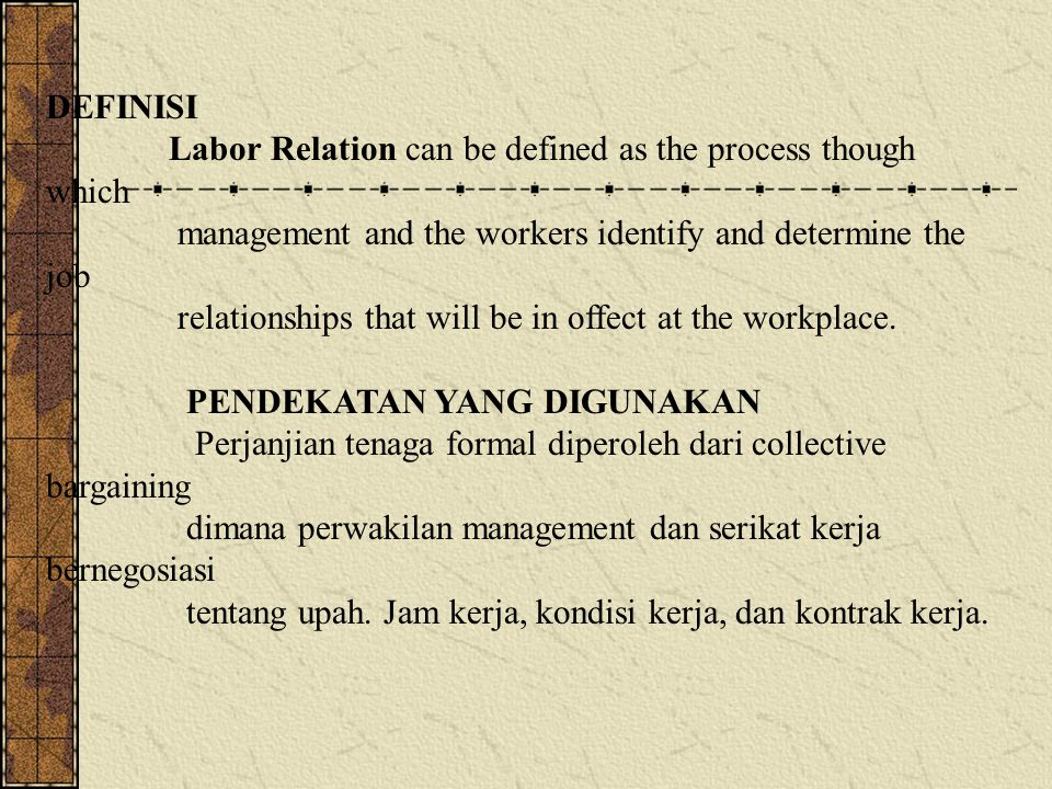 DEFINISI Labor Relation can be defined as the process though which management and the workers identify and determine the job relationships that will b