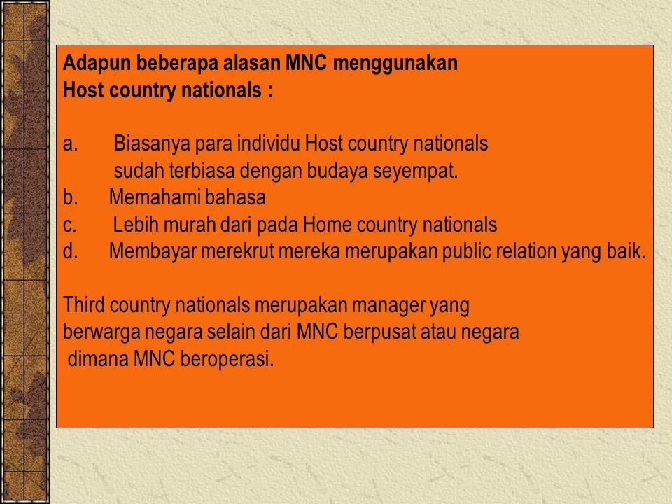 Adapun beberapa alasan MNC menggunakan Host country nationals : a.