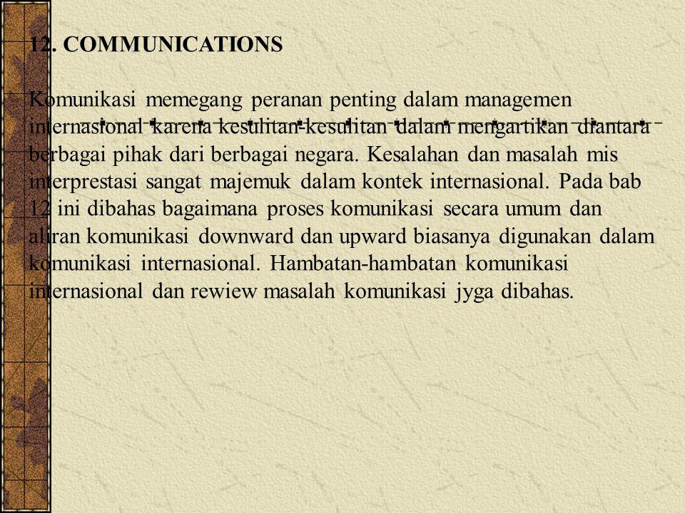 12. COMMUNICATIONS Komunikasi memegang peranan penting dalam managemen internasional karena kesulitan-kesulitan dalam mengartikan diantara berbagai pi