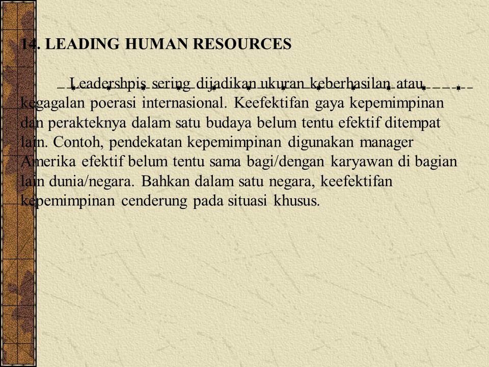 14. LEADING HUMAN RESOURCES Leadershpis sering dijadikan ukuran keberhasilan atau kegagalan poerasi internasional. Keefektifan gaya kepemimpinan dan p