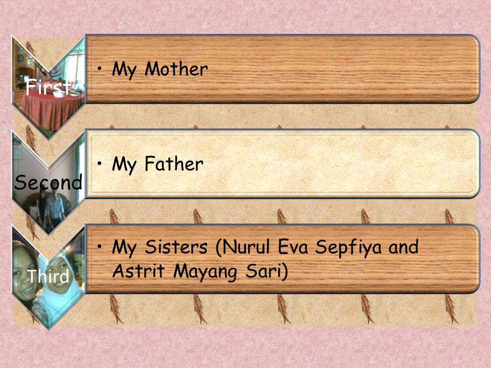 First My Mother Second My Father Third My Sisters (Nurul Eva Sepfiya and Astrit Mayang Sari)