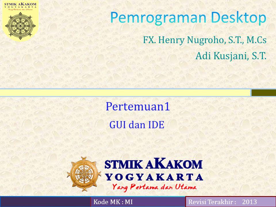 Kode MK : MI Revisi Terakhir : Pertemuan1 FX. Henry Nugroho, S.T., M.Cs Adi Kusjani, S.T.