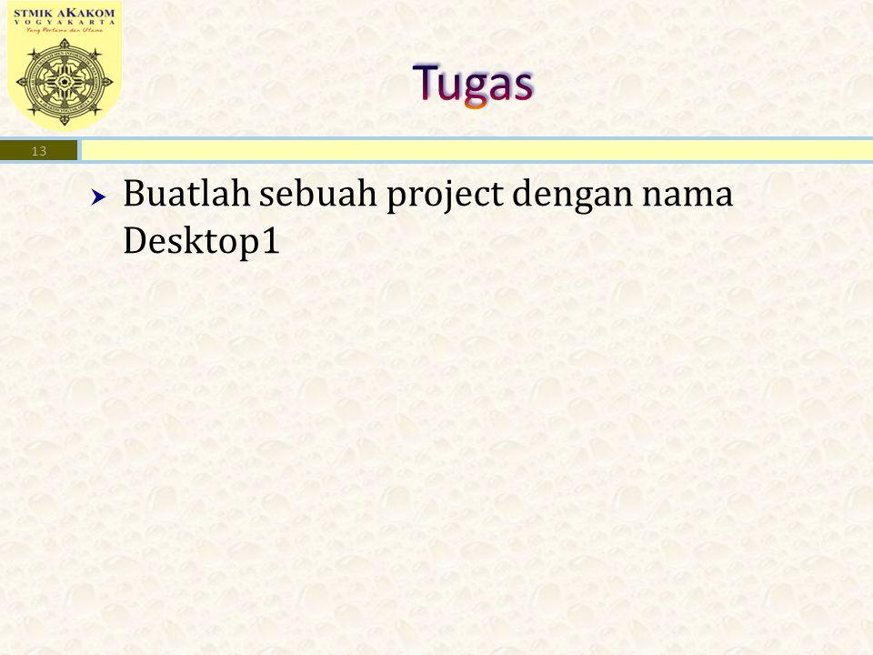  Buatlah sebuah project dengan nama Desktop1 13