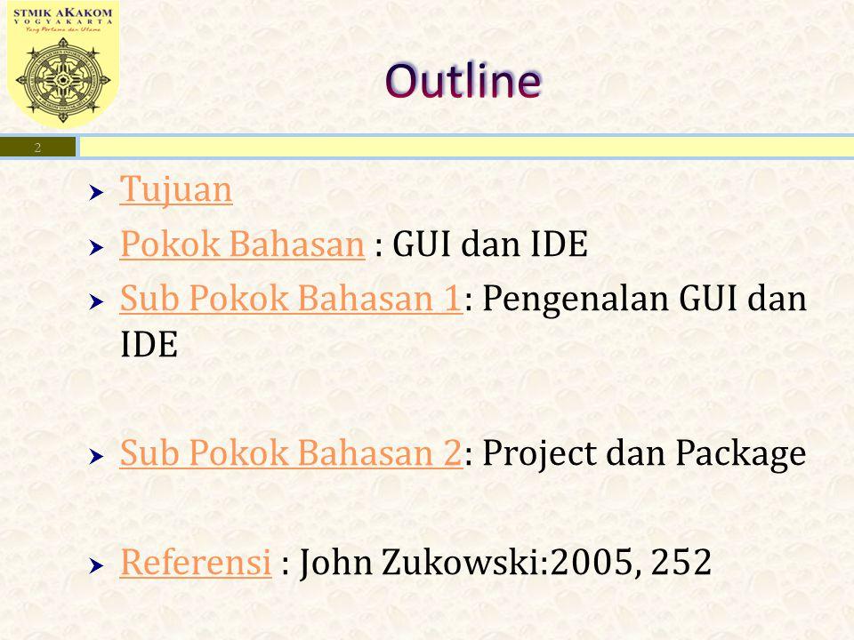  Tujuan Tujuan  Pokok Bahasan : GUI dan IDE Pokok Bahasan  Sub Pokok Bahasan 1: Pengenalan GUI dan IDE Sub Pokok Bahasan 1  Sub Pokok Bahasan 2: P