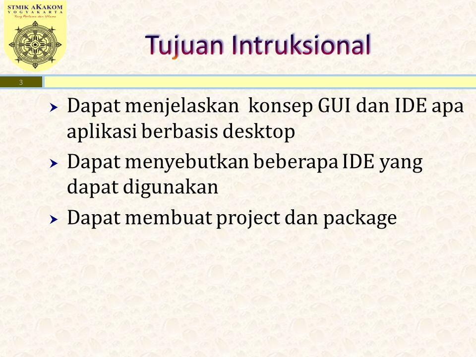  Dapat menjelaskan konsep GUI dan IDE apa aplikasi berbasis desktop  Dapat menyebutkan beberapa IDE yang dapat digunakan  Dapat membuat project dan package 3