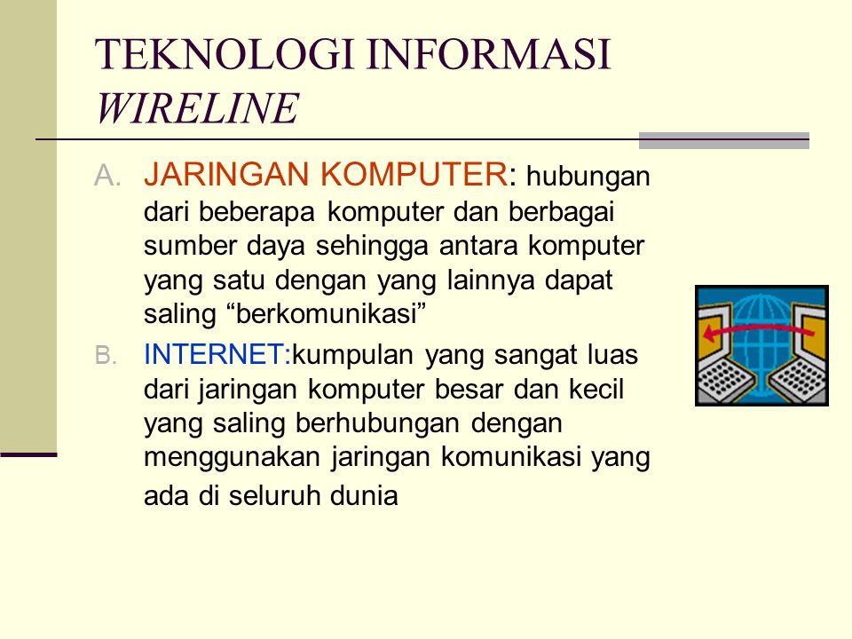 TEKNOLOGI INFORMASI WIRELINE A. JARINGAN KOMPUTER: hubungan dari beberapa komputer dan berbagai sumber daya sehingga antara komputer yang satu dengan