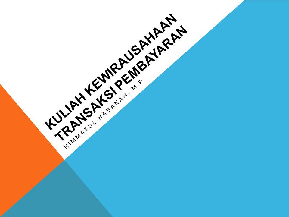 KULIAH KEWIRAUSAHAAN TRANSAKSI PEMBAYARAN HIMMATUL HASANAH, M.P