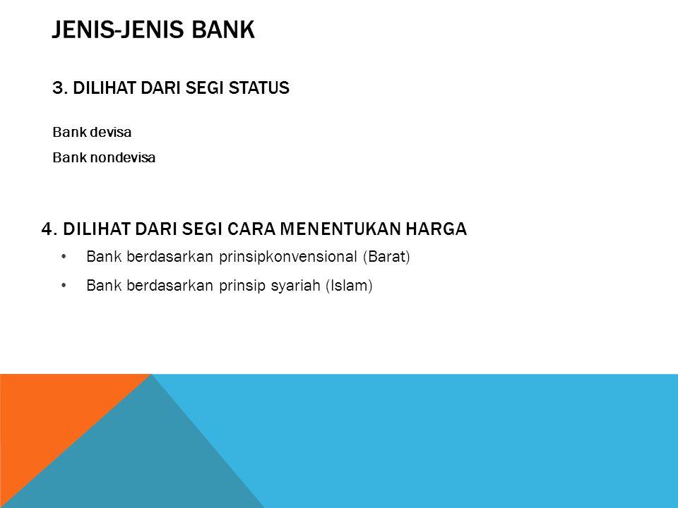 JENIS-JENIS BANK 3.DILIHAT DARI SEGI STATUS Bank devisa Bank nondevisa 4.