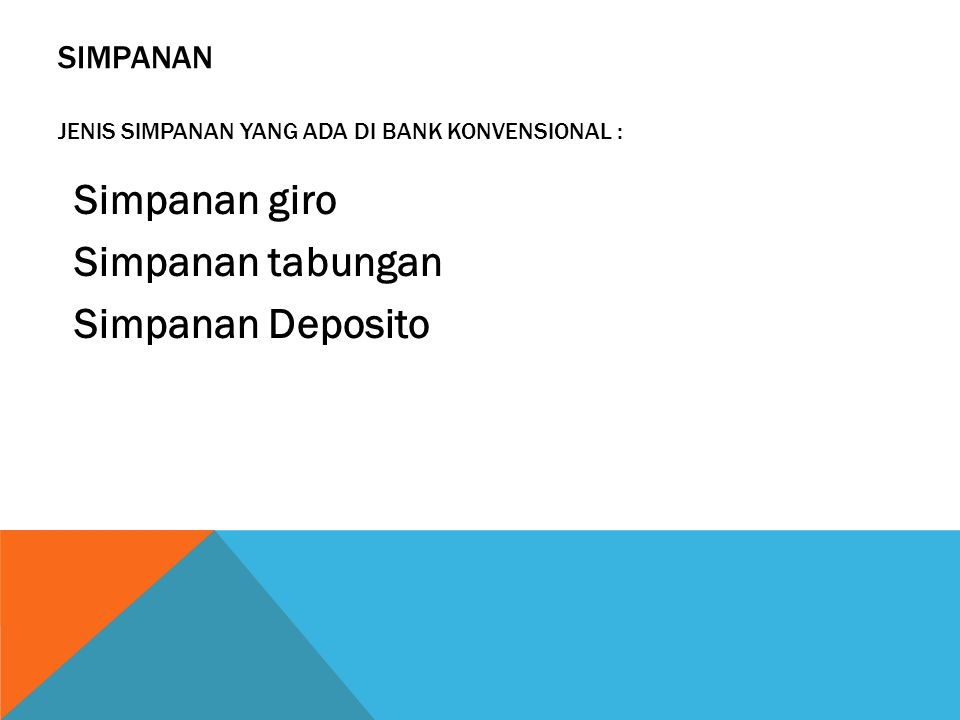 SIMPANAN JENIS SIMPANAN YANG ADA DI BANK KONVENSIONAL : Simpanan giro Simpanan tabungan Simpanan Deposito
