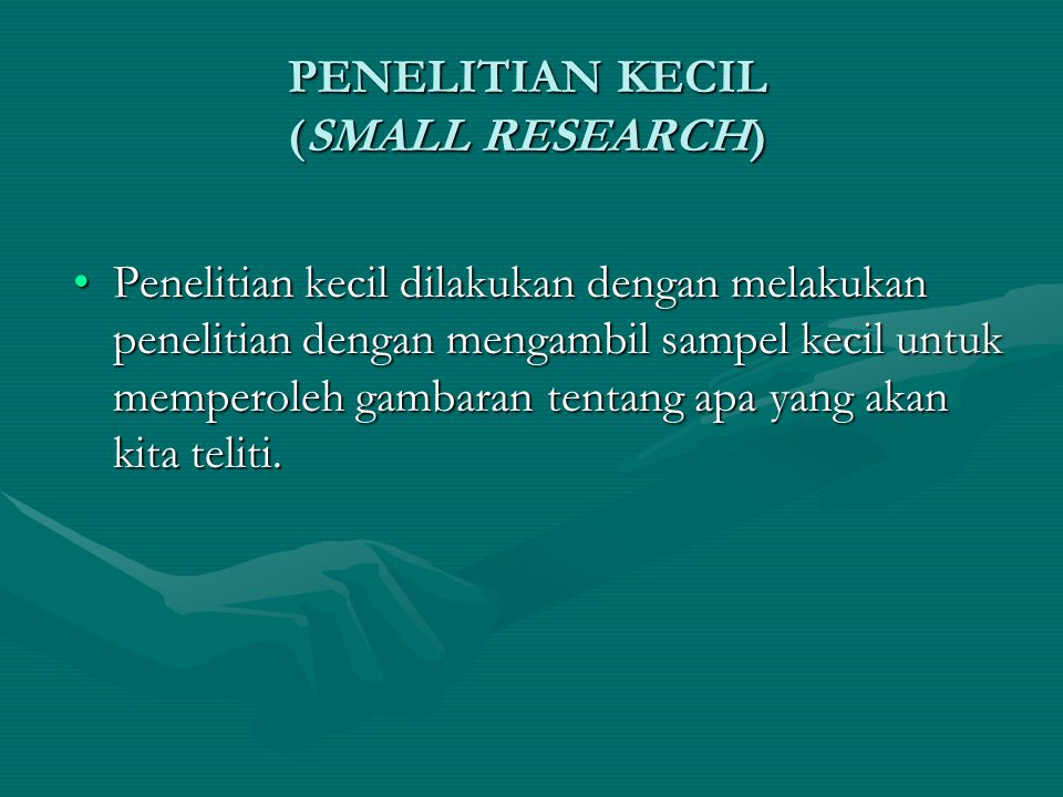 PENELITIAN KECIL (SMALL RESEARCH) Penelitian kecil dilakukan dengan melakukan penelitian dengan mengambil sampel kecil untuk memperoleh gambaran tentang apa yang akan kita teliti.Penelitian kecil dilakukan dengan melakukan penelitian dengan mengambil sampel kecil untuk memperoleh gambaran tentang apa yang akan kita teliti.