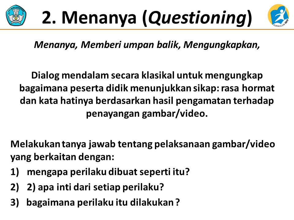 2. Menanya (Questioning) Menanya, Memberi umpan balik, Mengungkapkan, Dialog mendalam secara klasikal untuk mengungkap bagaimana peserta didik menunju