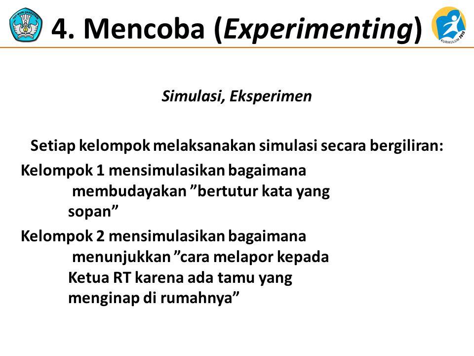 4. Mencoba (Experimenting) Simulasi, Eksperimen Setiap kelompok melaksanakan simulasi secara bergiliran: Kelompok 1 mensimulasikan bagaimana membudaya