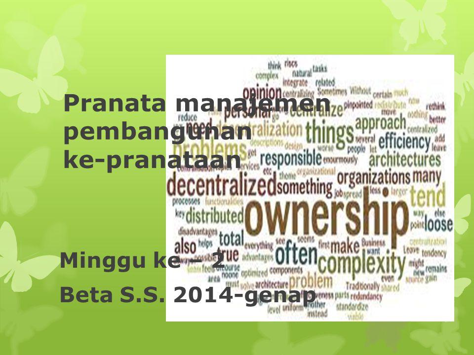 Pranata manajemen pembangunan ke-pranataan Minggu ke – 2 Beta S.S. 2014-genap