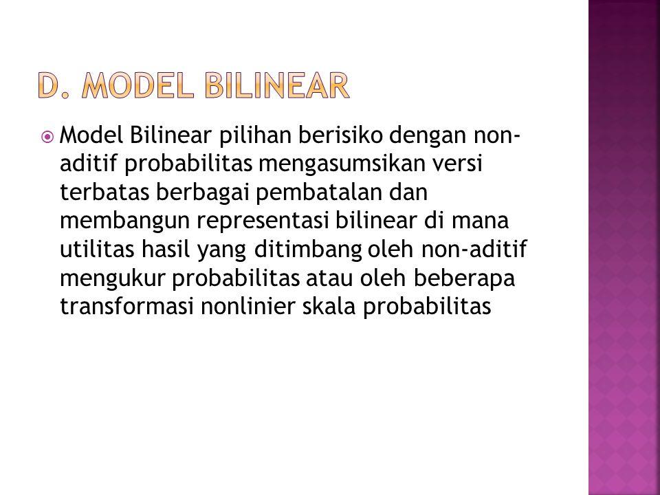  Model Bilinear pilihan berisiko dengan non- aditif probabilitas mengasumsikan versi terbatas berbagai pembatalan dan membangun representasi bilinear di mana utilitas hasil yang ditimbang oleh non-aditif mengukur probabilitas atau oleh beberapa transformasi nonlinier skala probabilitas