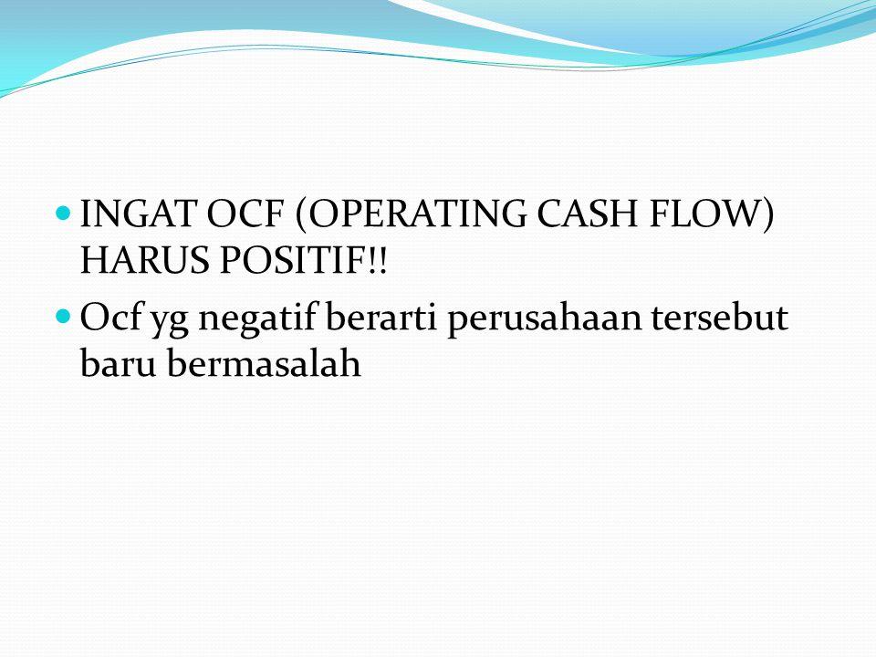 INGAT OCF (OPERATING CASH FLOW) HARUS POSITIF!.