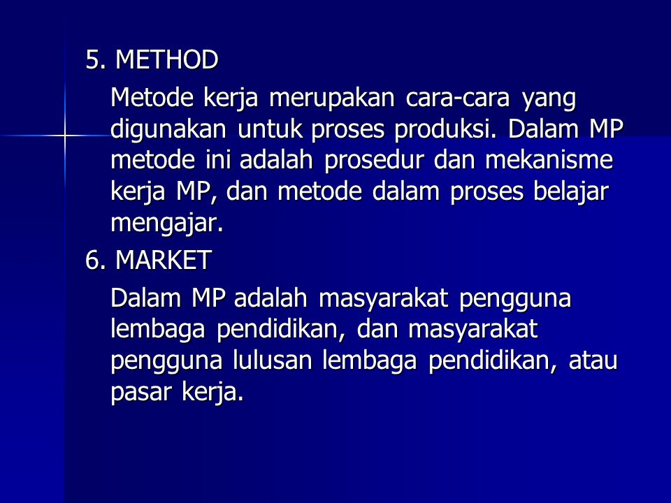 5. METHOD Metode kerja merupakan cara-cara yang digunakan untuk proses produksi. Dalam MP metode ini adalah prosedur dan mekanisme kerja MP, dan metod