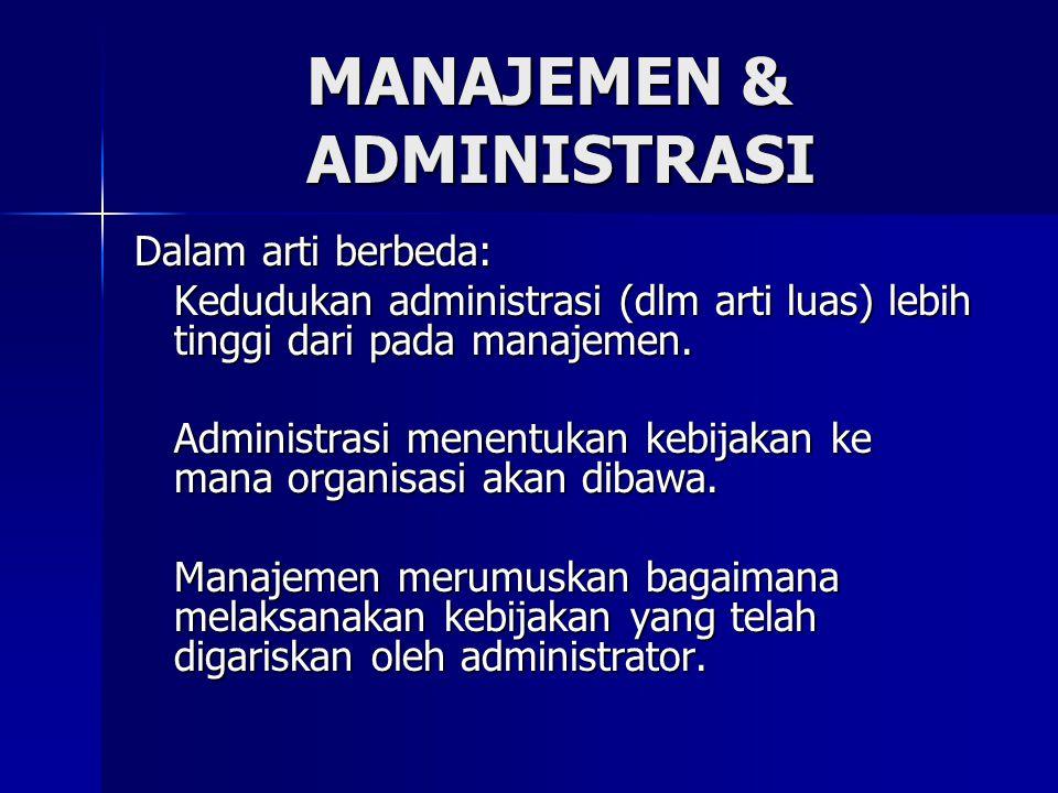 Dalam arti berbeda: Kedudukan administrasi (dlm arti luas) lebih tinggi dari pada manajemen. Administrasi menentukan kebijakan ke mana organisasi akan