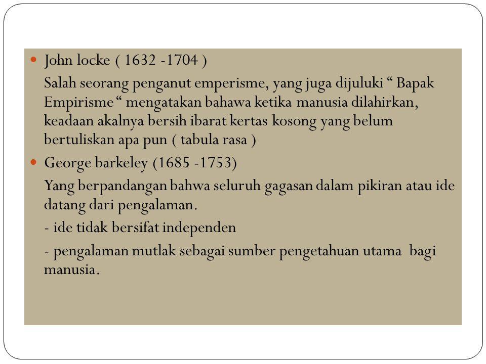 """John locke ( 1632 -1704 ) Salah seorang penganut emperisme, yang juga dijuluki """" Bapak Empirisme """" mengatakan bahawa ketika manusia dilahirkan, keadaa"""