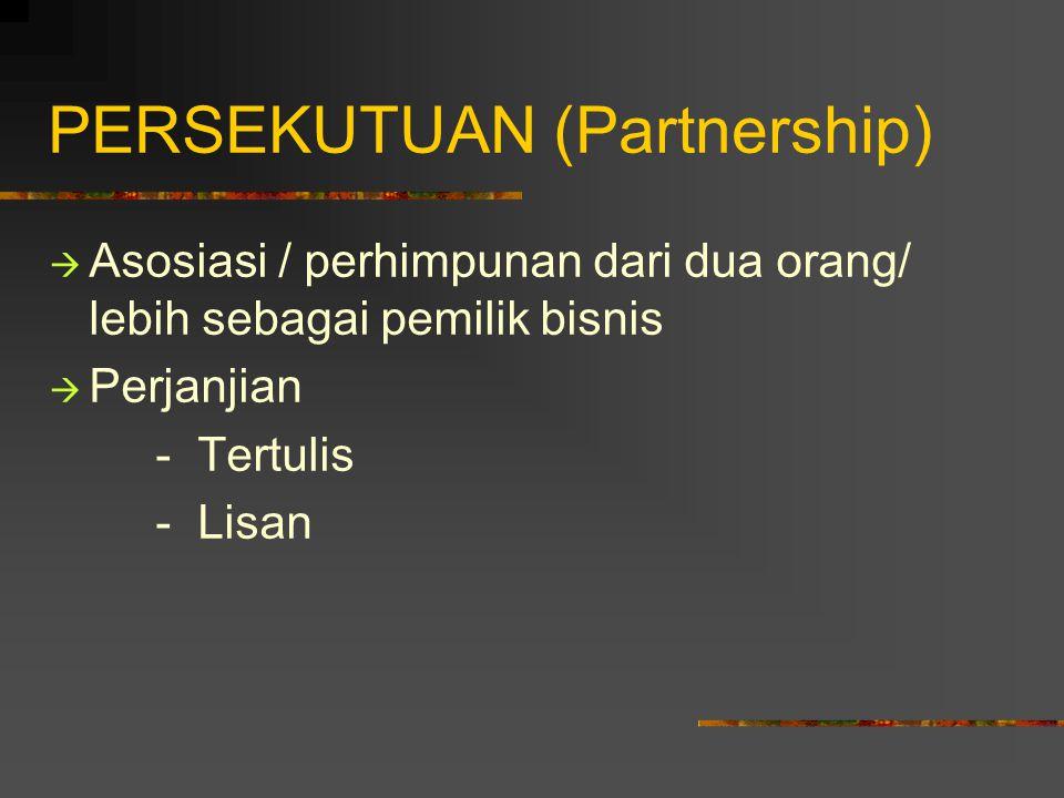 PERSEKUTUAN (Partnership)  Asosiasi / perhimpunan dari dua orang/ lebih sebagai pemilik bisnis  Perjanjian - Tertulis - Lisan