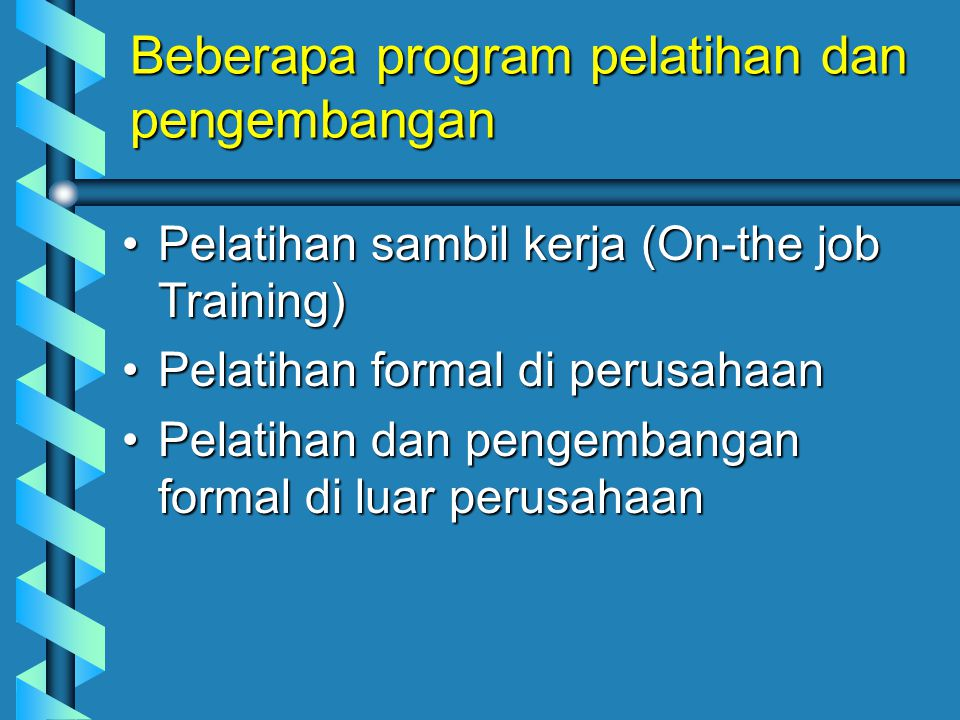 Beberapa program pelatihan dan pengembangan Pelatihan sambil kerja (On-the job Training)Pelatihan sambil kerja (On-the job Training) Pelatihan formal