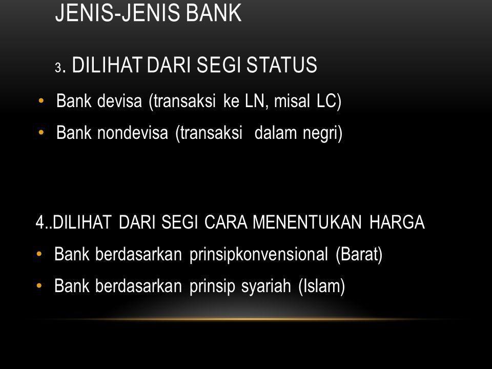 JENIS-JENIS BANK 1. DILIHAT DARI SEGI FUNGSINYA Bank umum/bank komersial Bank Perkreditan Rakyat 2. DILIHAT DARI SEGI KEPEMILIKANNYA Bank milik pemeri