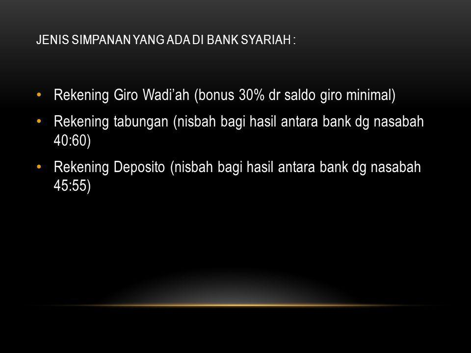 SIMPANAN JENIS SIMPANAN YANG ADA DI BANK KONVENSIONAL : Simpanan giro (penarikannya dg cek atau BG) Simpanan tabungan (dg buku tabunga, atm) Simpanan Deposito (pengambilannya berjangka)