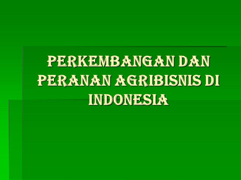 Perkembangan dan Peranan Agribisnis di Indonesia