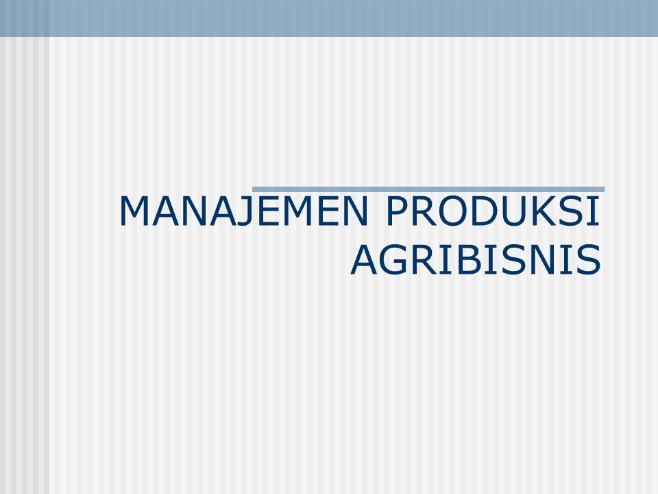 Produksi Agribisnis  Seperangkat prosedur dan kegiatan yang terjadi dalam penciptaan produk agribisnis berupa produk : usaha pertanian perikanan peternakan kehutanan hasil olahan produk tersebut
