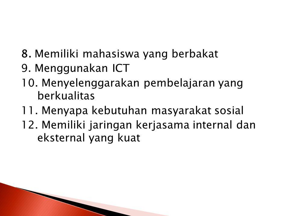 8. Memiliki mahasiswa yang berbakat 9. Menggunakan ICT 10. Menyelenggarakan pembelajaran yang berkualitas 11. Menyapa kebutuhan masyarakat sosial 12.