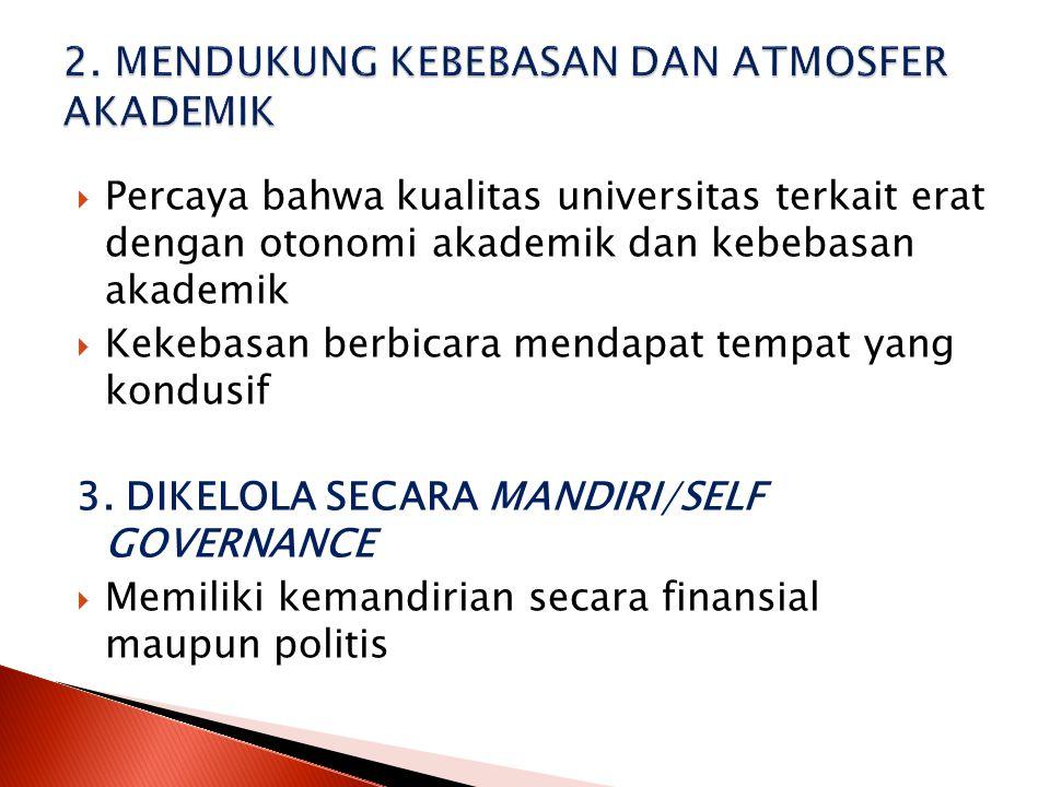  Percaya bahwa kualitas universitas terkait erat dengan otonomi akademik dan kebebasan akademik  Kekebasan berbicara mendapat tempat yang kondusif 3