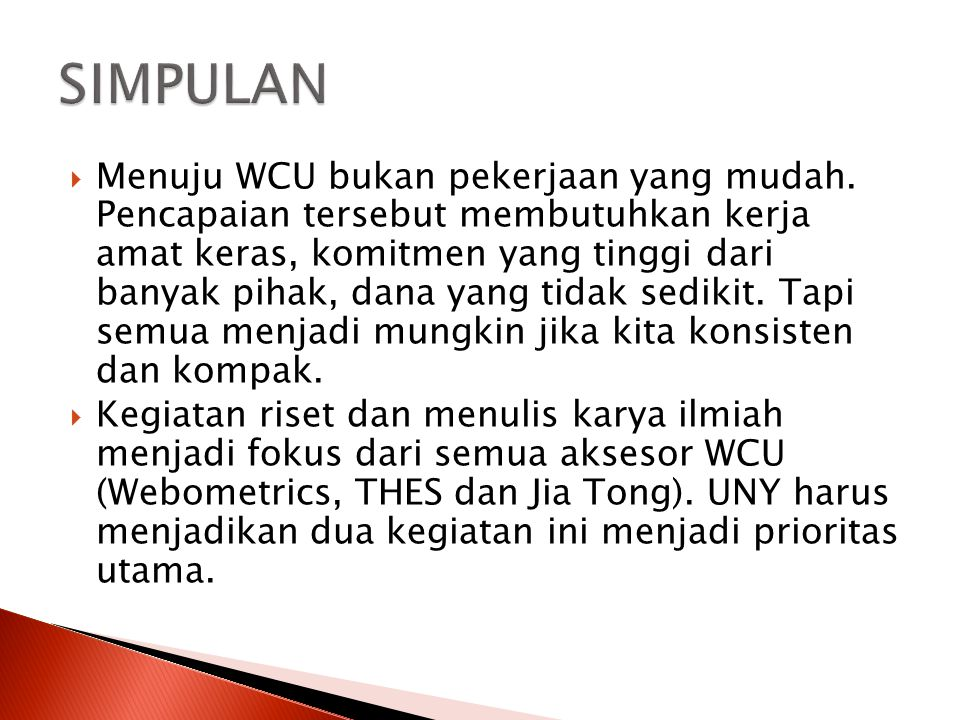  Menuju WCU bukan pekerjaan yang mudah. Pencapaian tersebut membutuhkan kerja amat keras, komitmen yang tinggi dari banyak pihak, dana yang tidak sed