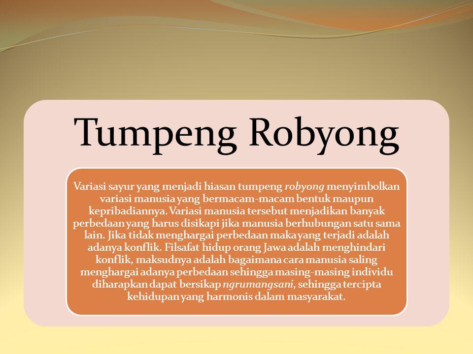 Tumpeng Robyong Variasi sayur yang menjadi hiasan tumpeng robyong menyimbolkan variasi manusia yang bermacam-macam bentuk maupun kepribadiannya. Varia