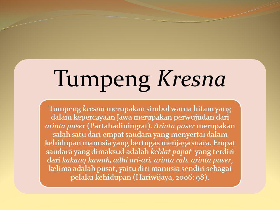 Tumpeng Kresna Tumpeng kresna merupakan simbol warna hitam yang dalam kepercayaan Jawa merupakan perwujudan dari arinta puser (Partahadiningrat). Arin