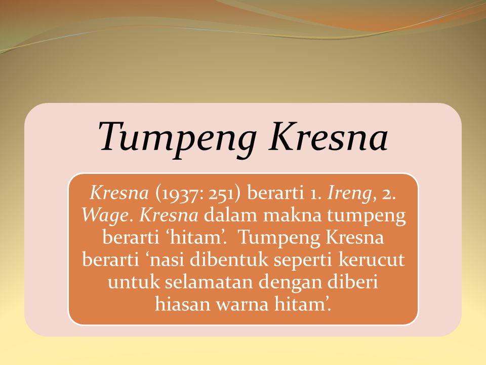 Tumpeng Kresna Kresna (1937: 251) berarti 1. Ireng, 2. Wage. Kresna dalam makna tumpeng berarti 'hitam'. Tumpeng Kresna berarti 'nasi dibentuk seperti