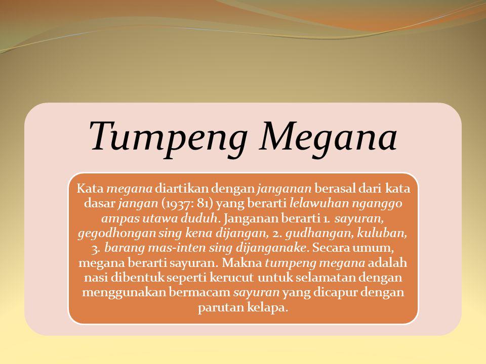Tumpeng Megana Kata megana diartikan dengan janganan berasal dari kata dasar jangan (1937: 81) yang berarti lelawuhan nganggo ampas utawa duduh. Janga
