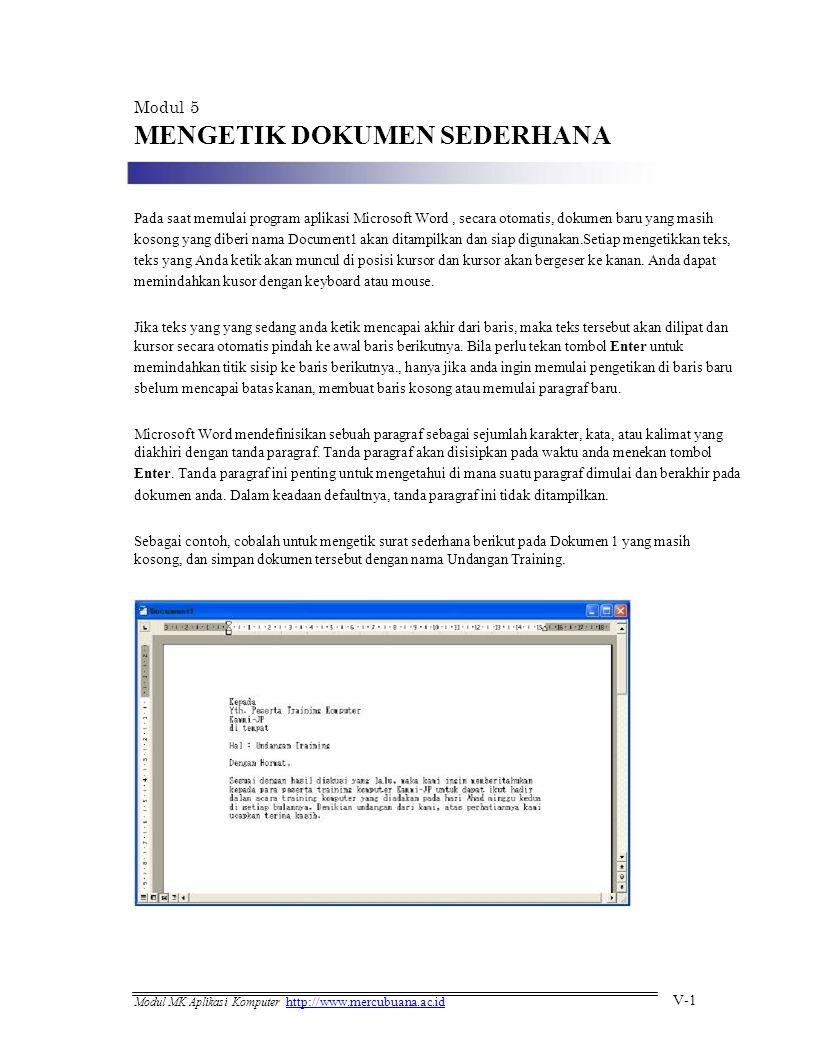 Modul 5 MENGETIK DOKUMEN SEDERHANA Pada saat memulai program aplikasi Microsoft Word, secara otomatis, dokumen baru yang masih kosong yang diberi nama Document1 akan ditampilkan dan siap digunakan.Setiap mengetikkan teks, teks yang Anda ketik akan muncul di posisi kursor dan kursor akan bergeser ke kanan.