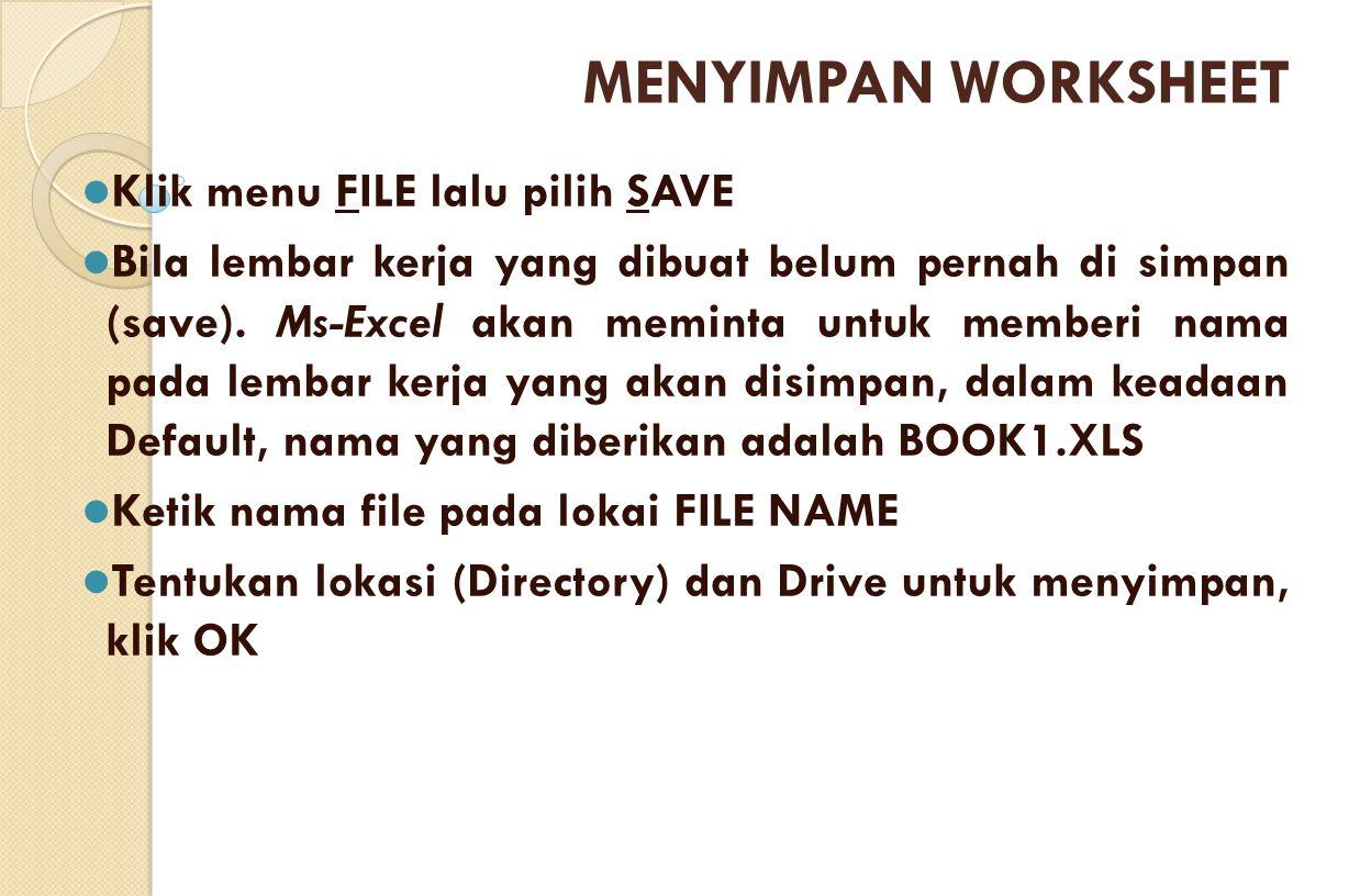 Klik menu FILE lalu pilih SAVE Bila lembar kerja yang dibuat belum pernah di simpan (save). Ms-Excel akan meminta untuk memberi nama pada lembar kerja
