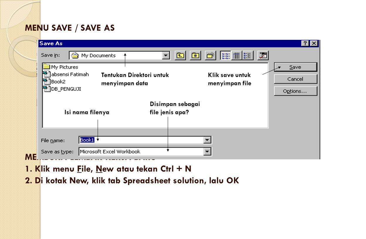 MENU SAVE / SAVE AS MEMBUKA LEMBAR KERJA BARU 1. Klik menu File, New atau tekan Ctrl + N 2. Di kotak New, klik tab Spreadsheet solution, lalu OK Tentu